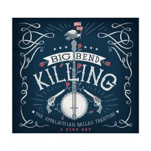 Big Bend Killing: The Appalachian Ballad Tradition (2-disk CD)