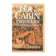 Log Cabin Pioneers - Stories, Songs, and Sayings