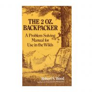 The 2 Oz. Backpacker - A Problem Solving Manual for Use in the Wilds