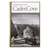 Cades Cove - The Life and Death of a Southern Appalachian Community 1818-1937